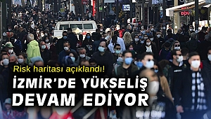 Risk haritası açıklandı! İzmir'de yükseliş devam ediyor