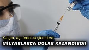 Salgın, aşı üreticisi şirketlere milyarlarca dolar kazandırdı!