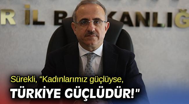 """Sürekli, """"Kadınlarımız güçlüyse, Türkiye güçlüdür!"""""""