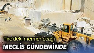 Tire'deki mermer ocağı içme suyuna zarar verebilir