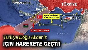 Türkiye Doğu Akdeniz için harekete geçti!