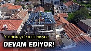 Yukarıköy'de restorasyon devam ediyor!