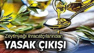 Zeytinyağı ihracatçılarından yasak çıkışı