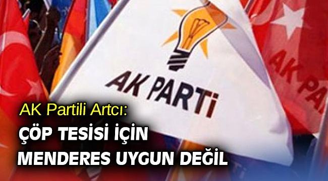 AK Partili Artcı: Çöp tesisi için Menderes uygun değil