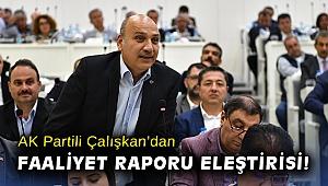 AK Partili Çalışkan'dan faaliyet raporu eleştirisi!