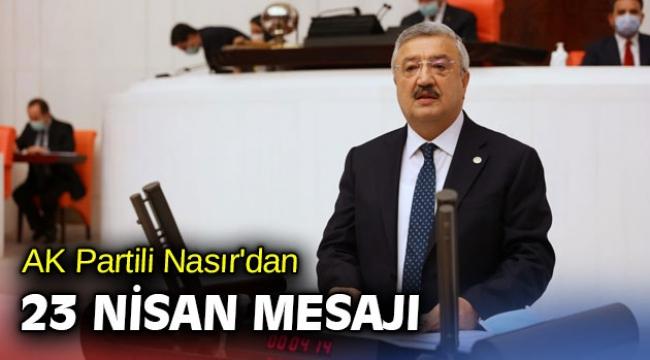 AK Partili Nasır'dan 23 Nisan mesajı