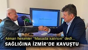"""Alman hekimlerin """"Masada kalırsın"""" dediği gurbetçi sağlığına İzmir'de kavuştu"""