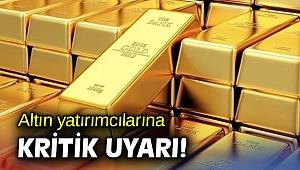 Altın yatırımcılarına kritik uyarı!