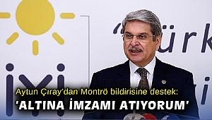 Aytun Çıray'dan Montrö bildirisine destek: Altına imzamı atıyorum