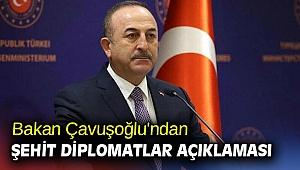 Bakan Çavuşoğlu'ndan Şehit diplomatlar açıklaması