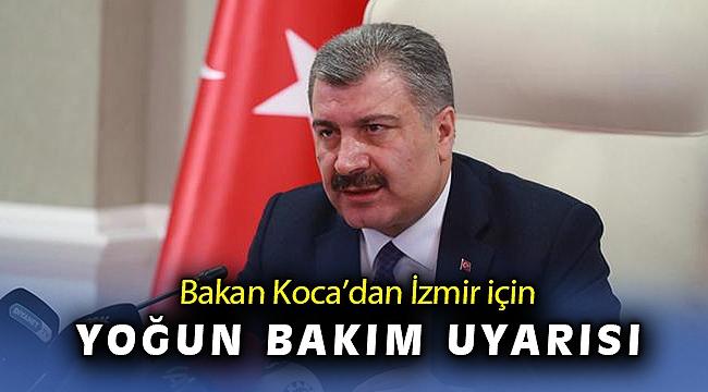 Bakan Koca'dan İzmir için yoğun bakım uyarısı