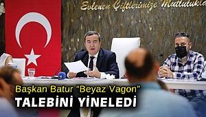 """Başkan Batur """"Beyaz Vagon"""" talebini yineledi"""