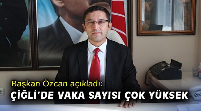 Başkan Özcan açıkladı: Çiğli'de vaka sayısı çok yüksek