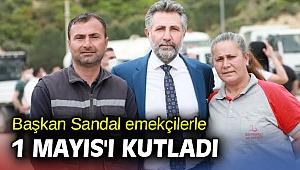 Başkan Sandal emekçilerle 1 Mayıs'ı kutladı