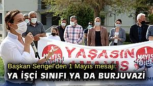 Başkan Sengel'den 1 Mayıs mesajı: Ya işçi sınıfı ya da burjuvazi