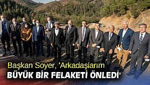 Başkan Soyer, 'Arkadaşlarım büyük bir felaketi önledi'