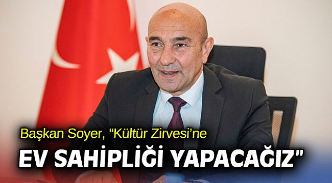 """Başkan Soyer, """"Kültür Zirvesi'ne ev sahipliği yapacağız"""""""