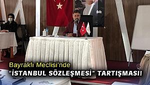 """Bayraklı Meclisi'nde """"İstanbul Sözleşmesi"""" tartışması!"""