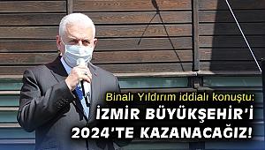 Binalı Yıldırım iddialı konuştu: İzmir Büyükşehir'i 2024'te kazanacağız!