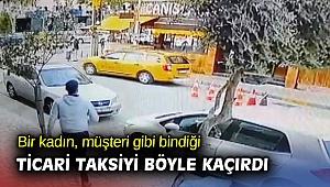 Bir kadın, müşteri gibi bindiği ticari taksiyi böyle kaçırdı