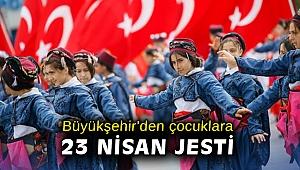 Büyükşehir'den çocuklara 23 Nisan jesti