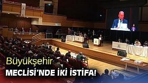 Büyükşehir Meclisi'nde iki istifa!