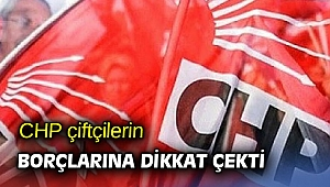 CHP çiftçilerin borçlarına dikkat çekti