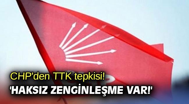 CHP'den TTK tepkisi! 'Haksız zenginleşme var!'