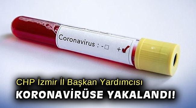 CHP İzmir İl Başkan Yardımcısı koronavirüse yakalandı!