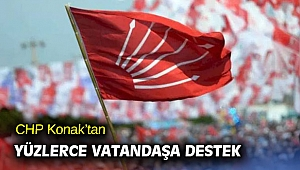 CHP Konak'tan yüzlerce vatandaşa destek
