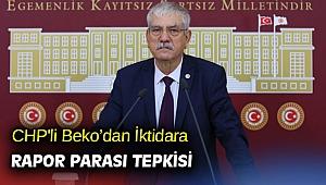 CHP'li Beko'dan iktidara rapor parası tepkisi!