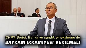 CHP'li Sertel: Banka ve sandık emeklilerine de bayram ikramiyesi verilmeli