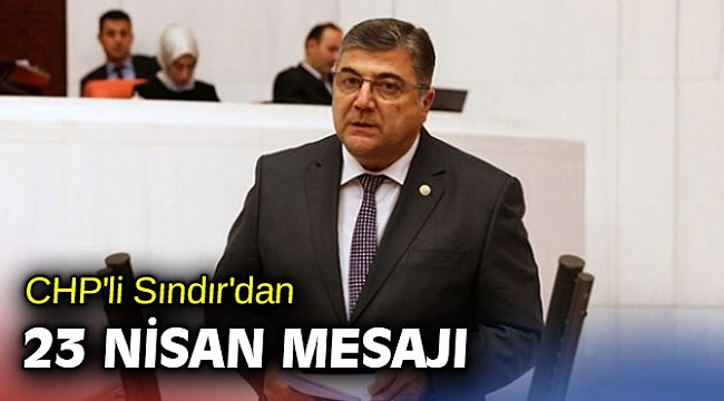 CHP'li Sındır'dan 23 Nisan mesajı!