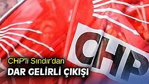 CHP'li Sındır'dan dar gelirli çıkışı