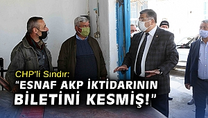 "CHP'li Sındır: ""Esnaf AKP iktidarının biletini kesmiş!"""