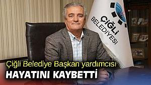 Çiğli Belediye Başkan yardımcısı hayatını kaybetti