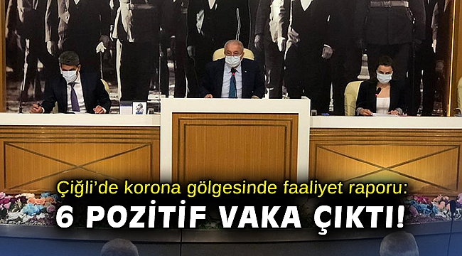 Çiğli'de korona gölgesinde faaliyet raporu: 6 pozitif vaka çıktı!