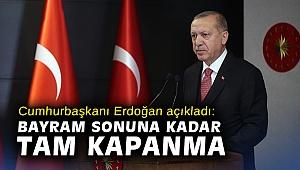 Cumhurbaşkanı Erdoğan açıkladı: Bayram sonuna kadar tam kapanma!