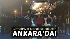 Cumhuriyet Mahallesi sakinleri Ankara'da!