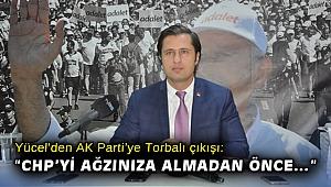"""Deniz Yücel'den AK Parti'ye Torbalı çıkışı: """"CHP'yi ağzınıza almadan önce…"""""""