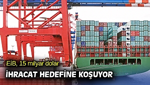 EİB, 15 milyar dolar ihracat hedefine koşuyor