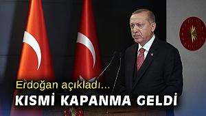 Erdoğan açıkladı... Kısmi kapanma geldi