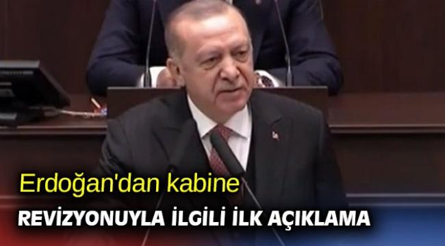 Erdoğan'dan kabine revizyonuyla ilgili ilk açıklama