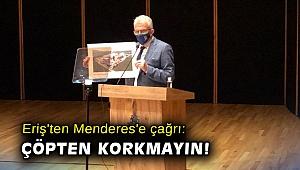 Eriş'ten Menderes'e çağrı: Çöpten korkmayın!