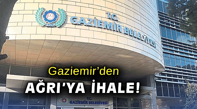 Gaziemir'den Ağrı'ya ihale!