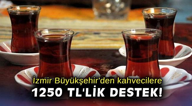 İzmir Büyükşehir'den kahveciler 1250 TL'lik destek!