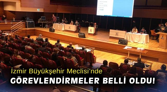 İzmir Büyükşehir Meclisi'nde görevlendirmeler belli oldu!