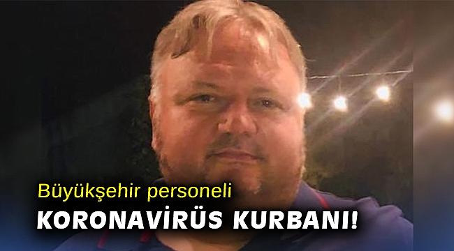 İzmir Büyükşehir personeli koronavirüs kurbanı!