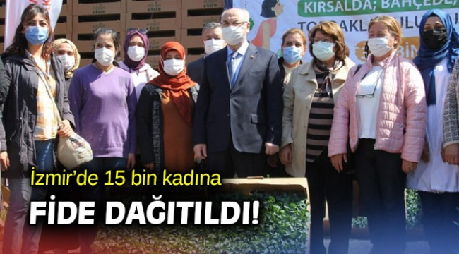İzmir'de 15 bin kadına fide dağıtıldı