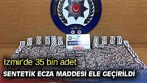 İzmir'de 35 bin adet sentetik ecza maddesi ele geçirildi